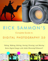 Rick Sammon's Complete Guide to Digital Photography 2.0: Taking, Making, Editing, Storing, Printing, and Sharing Better Digital Images Featuring Adobe Photoshop Elements (Paperback)
