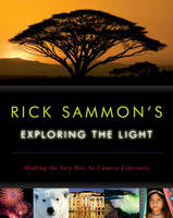 Rick Sammon's Exploring the Light: Making the Very Best In-Camera Exposures (Paperback)