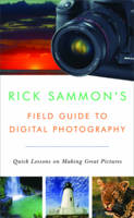 Rick Sammon's Field Guide to Digital Photography: Quick Lessons on Making Great Pictures (Paperback)