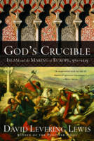 God's Crucible: Islam and the Making of Europe, 570-1215 (Paperback)
