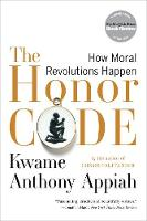 The Honor Code: How Moral Revolutions Happen (Paperback)