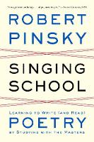 Singing School: Learning to Write (and Read) Poetry by Studying with the Masters (Paperback)