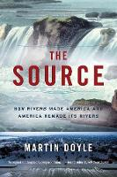 The Source: How Rivers Made America and America Remade Its Rivers (Paperback)