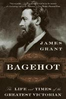 Bagehot: The Life and Times of the Greatest Victorian (Paperback)