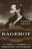 Bagehot: The Life and Times of the Greatest Victorian (Hardback)