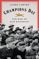 Champions Day: The End of Old Shanghai (Hardback)