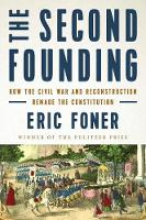 The Second Founding: How the Civil War and Reconstruction Remade the Constitution (Hardback)