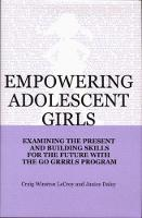 """Empowering Adolescent Girls: Examining the Present and Building Skills for the Future with the """"Go Girls"""" Program (Paperback)"""