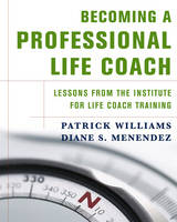 Becoming a Professional Life Coach: Lessons from the Institute for Life Coach Training (Hardback)