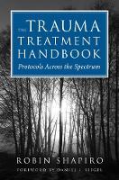 The Trauma Treatment Handbook: Protocols Across the Spectrum (Hardback)