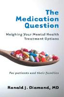 The Medication Question: Weighing Your Mental Health Treatment Options (Paperback)