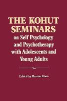 The Kohut Seminars: On Self Psychology and Psychotherapy with Adolescents and Young Adults (Paperback)