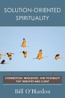 Solution-Oriented Spirituality: Connection, Wholeness, and Possibility for Therapist and Client (Paperback)