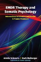 EMDR Therapy and Somatic Psychology: Interventions to Enhance Embodiment in Trauma Treatment (Hardback)