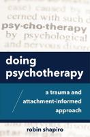 Doing Psychotherapy: A Trauma and Attachment-Informed Approach (Paperback)