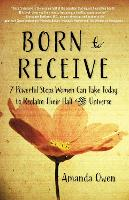 Born to Receive: Seven Powerful Steps Women Can Take Today to Reclaim Their Half of the Universe (Paperback)