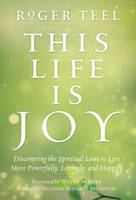 This Life is Joy: Discovering the Spiritual Laws to Live More Powerfully, Lovingly, and Happily (Hardback)