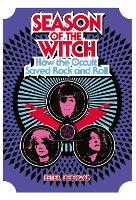 Season of the Witch: How the Occult Saved Rock and Roll (Hardback)