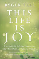 This Life is Joy: Discovering the Spiritual Laws to Live More Powerfully, Lovingly, and Happily (Paperback)
