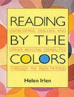 Reading by the Colors: Overcoming Dyslexia and Other Reading Disabilities Through the Irlen Method (Paperback)