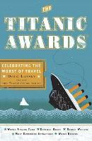 The Titanic Awards: Celebrating the Worst of Travel (Paperback)