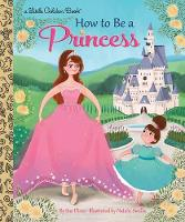 How to Be a Princess - Little Golden Book (Hardback)