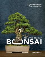 The Little Book of Bonsai: An Easy Guide to Caring for Your Bonsai Tree (Hardback)