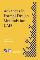 Advances in Formal Design Methods for CAD: Proceedings of the IFIP WG5.2 Workshop on Formal Design Methods for Computer-Aided Design, June 1995 - IFIP Advances in Information and Communication Technology (Hardback)
