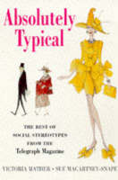 "Absolutely Typical: The Best of Social Stereotypes from the ""Telegraph Magazine"" (Paperback)"