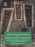 Archaeology in British Towns: From the Emperor Claudius to the Black Death (Hardback)