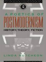 A Poetics of Postmodernism: History, Theory, Fiction (Paperback)