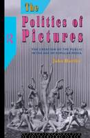 The Politics of Pictures: The Creation of the Public in the Age of the Popular Media (Hardback)