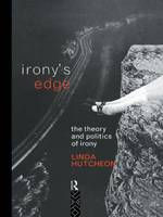 Irony's Edge: The Theory and Politics of Irony (Hardback)