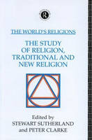 The World's Religions: The Study of Religion, Traditional and New Religion (Paperback)