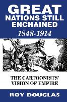 Great Nations Still Enchained: The Cartoonists' Vision of Empire 1848-1914 (Hardback)