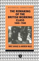 The Remaking of the British Working Class, 1840-1940 - Historical Connections (Paperback)