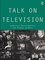 Talk on Television: Audience Participation and Public Debate - Communication and Society (Paperback)