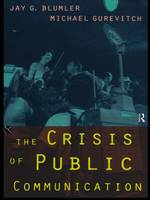The Crisis of Public Communication - Communication and Society (Paperback)