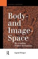 Body-and Image-Space: Re-Reading Walter Benjamin - Warwick Studies in European Philosophy (Hardback)