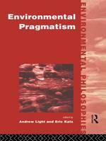 Environmental Pragmatism - Environmental Philosophies (Paperback)