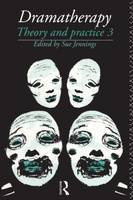 Dramatherapy: Theory and Practice, Volume 3 (Paperback)