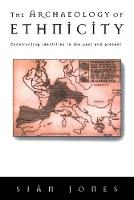 The Archaeology of Ethnicity: Constructing Identities in the Past and Present (Paperback)
