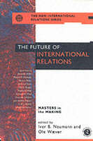 The Future of International Relations: Masters in the Making? - New International Relations (Paperback)