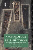 Archaeology in British Towns: From the Emperor Claudius to the Black Death (Paperback)
