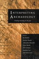 Interpreting Archaeology: Finding Meaning in the Past (Paperback)