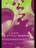 A World Without Meaning: The Crisis of Meaning in International Politics (Paperback)