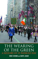 The Wearing of the Green: A History of St Patrick's Day (Hardback)