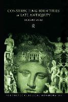Constructing Identities in Late Antiquity (Hardback)