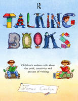 Talking Books: Children's Authors Talk About the Craft, Creativity and Process of Writing (Paperback)