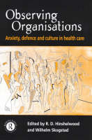 Observing Organisations: Anxiety, Defence and Culture in Health Care (Paperback)